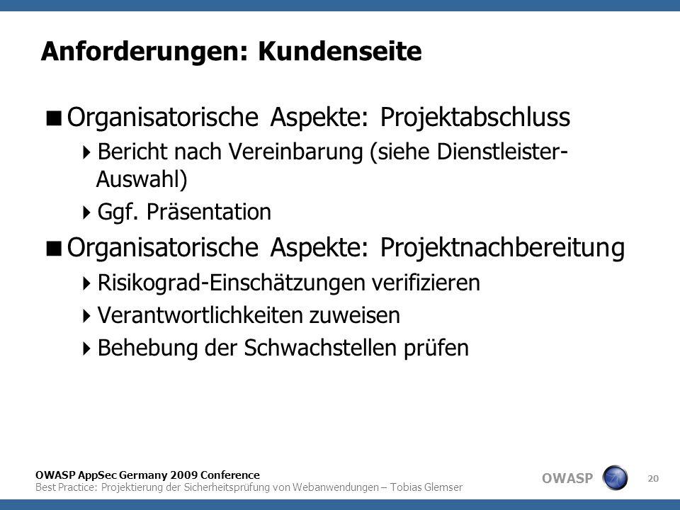 OWASP OWASP AppSec Germany 2009 Conference Best Practice: Projektierung der Sicherheitsprüfung von Webanwendungen – Tobias Glemser 20 Anforderungen: K