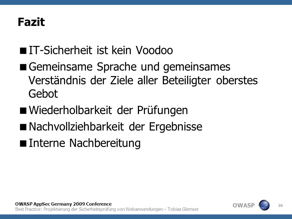 OWASP OWASP AppSec Germany 2009 Conference Best Practice: Projektierung der Sicherheitsprüfung von Webanwendungen – Tobias Glemser 26 Fazit  IT-Siche