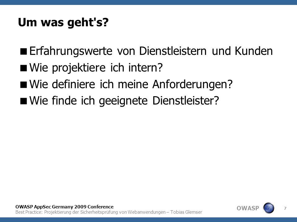 OWASP OWASP AppSec Germany 2009 Conference Best Practice: Projektierung der Sicherheitsprüfung von Webanwendungen – Tobias Glemser 7 Um was geht's? 