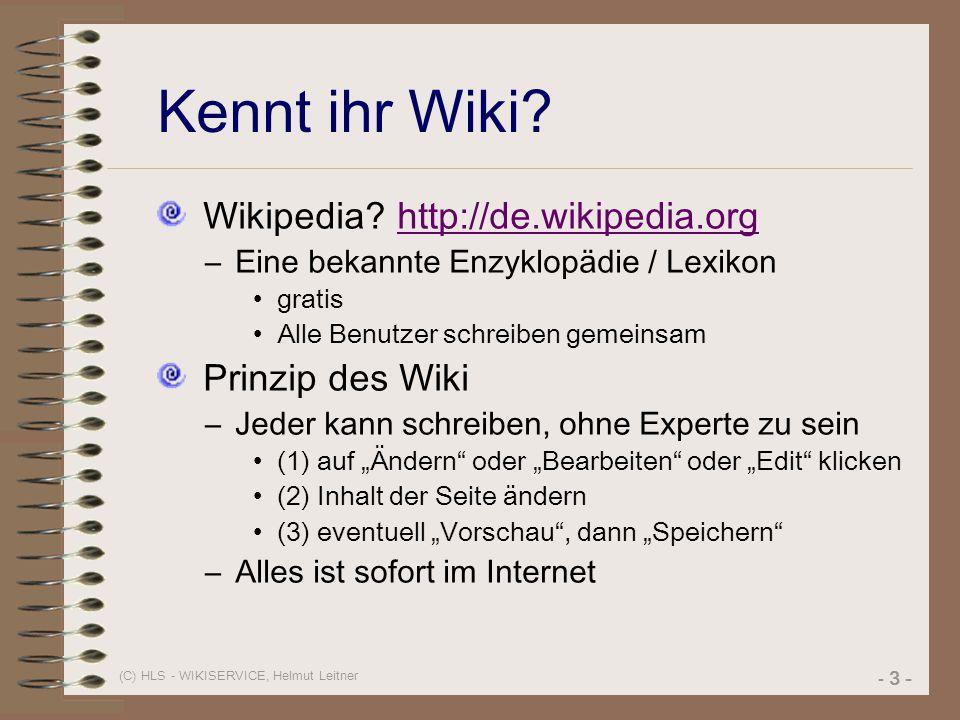 (C) HLS - WIKISERVICE, Helmut Leitner - 3 - Kennt ihr Wiki? Wikipedia? http://de.wikipedia.orghttp://de.wikipedia.org –Eine bekannte Enzyklopädie / Le