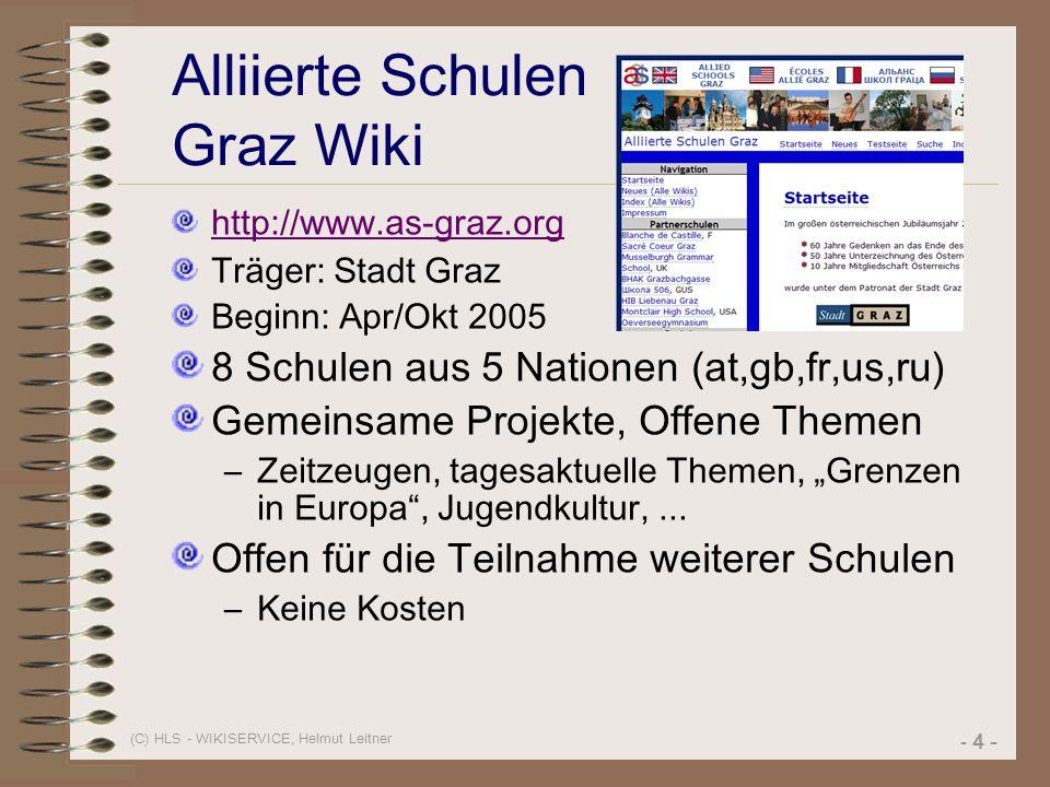 (C) HLS - WIKISERVICE, Helmut Leitner - 4 - Alliierte Schulen Graz Wiki http://www.as-graz.org Träger: Stadt Graz Beginn: Apr/Okt 2005 8 Schulen aus 5