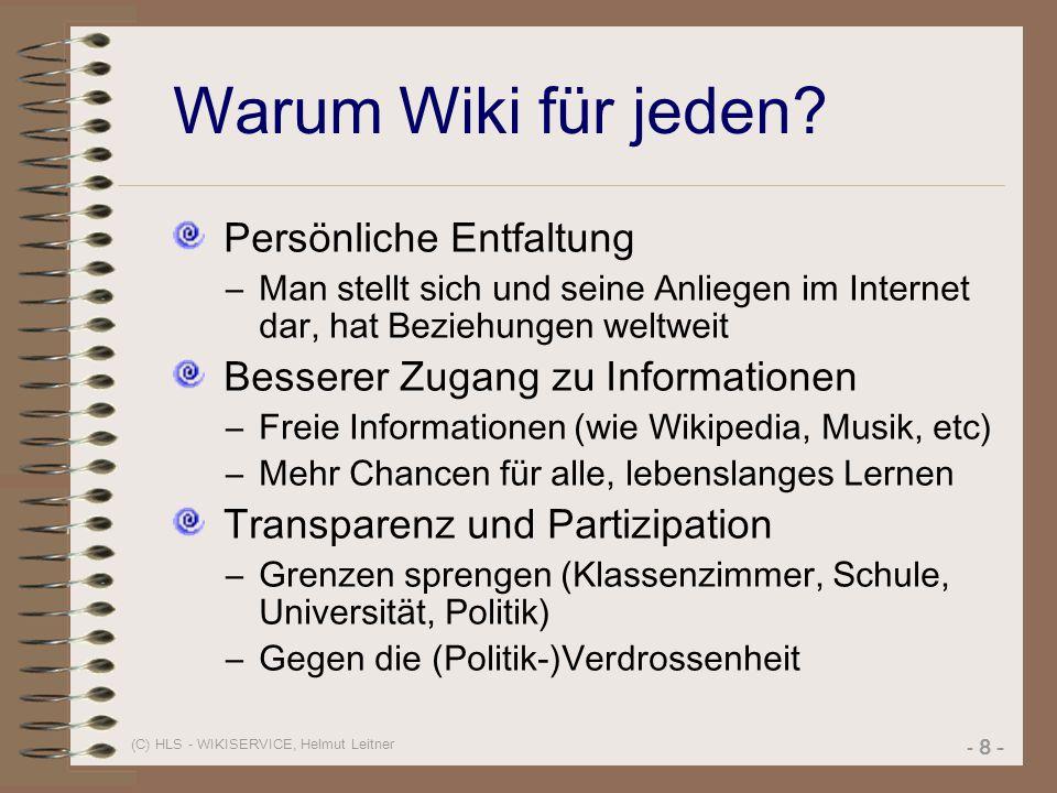 (C) HLS - WIKISERVICE, Helmut Leitner - 8 - Warum Wiki für jeden? Persönliche Entfaltung –Man stellt sich und seine Anliegen im Internet dar, hat Bezi