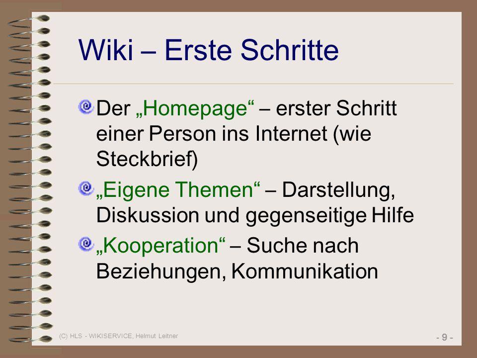 """(C) HLS - WIKISERVICE, Helmut Leitner - 9 - Wiki – Erste Schritte Der """"Homepage"""" – erster Schritt einer Person ins Internet (wie Steckbrief) """"Eigene T"""