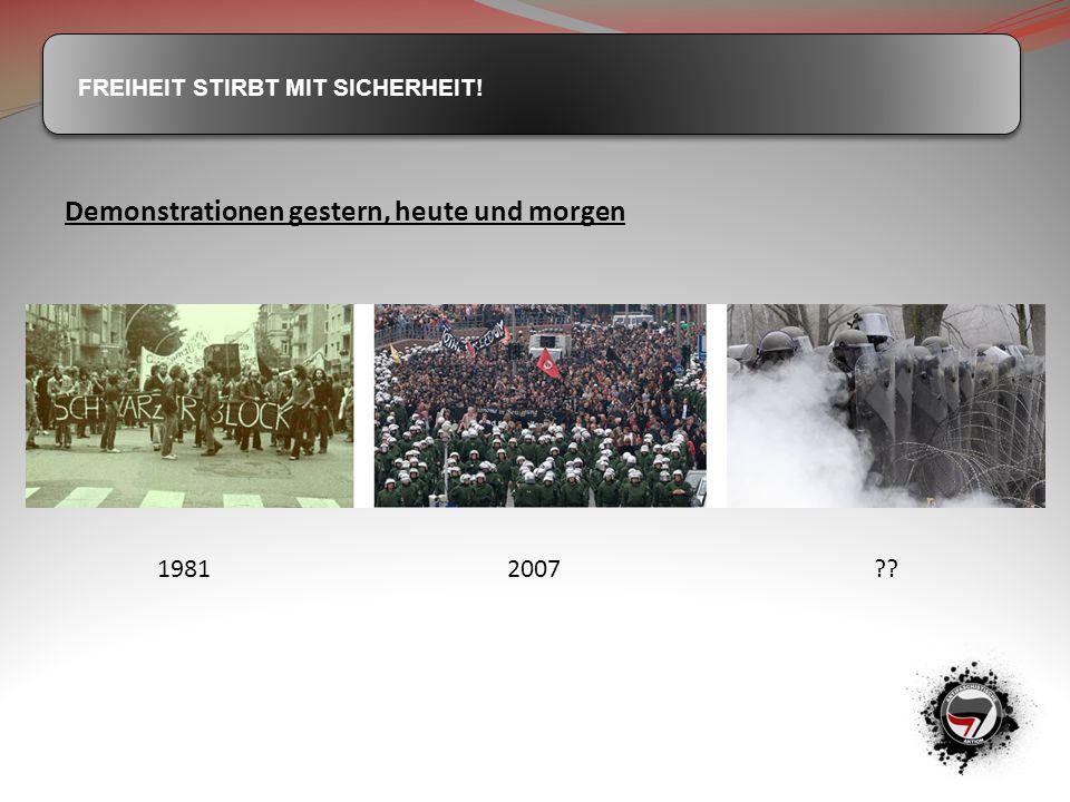 FREIHEIT STIRBT MIT SICHERHEIT! Demonstrationen gestern, heute und morgen 1981 2007 ??