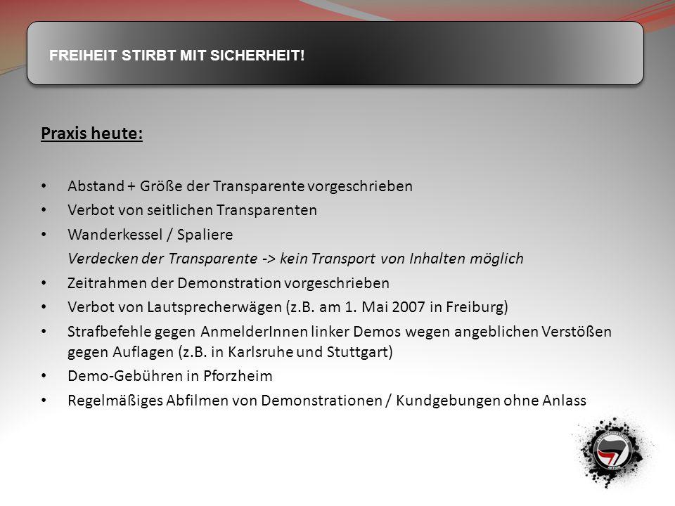 FREIHEIT STIRBT MIT SICHERHEIT! Praxis heute: Abstand + Größe der Transparente vorgeschrieben Verbot von seitlichen Transparenten Wanderkessel / Spali