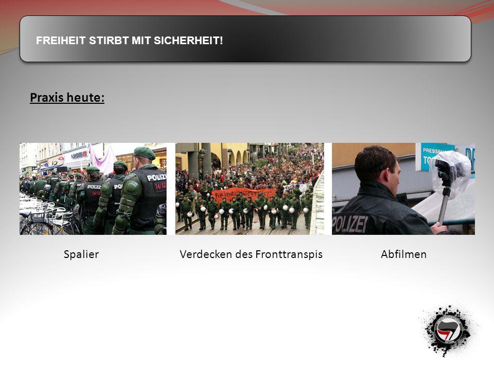 FREIHEIT STIRBT MIT SICHERHEIT! Praxis heute: Spalier Verdecken des Fronttranspis Abfilmen