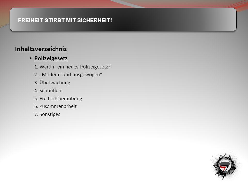 """FREIHEIT STIRBT MIT SICHERHEIT! Inhaltsverzeichnis Polizeigesetz 1. Warum ein neues Polizeigesetz? 2. """"Moderat und ausgewogen"""" 3. Überwachung 4. Schnü"""