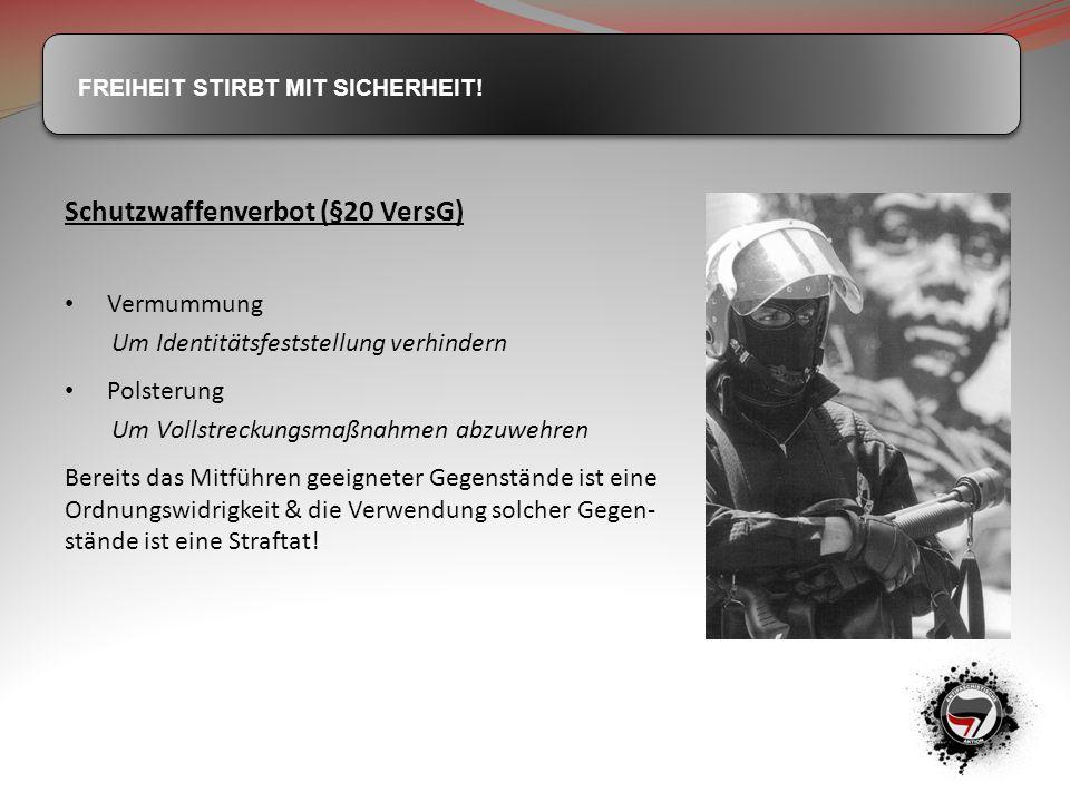 FREIHEIT STIRBT MIT SICHERHEIT! Schutzwaffenverbot (§20 VersG) Vermummung Um Identitätsfeststellung verhindern Polsterung Um Vollstreckungsmaßnahmen a