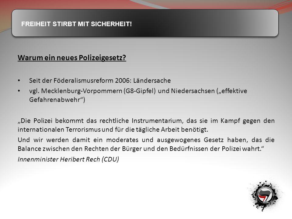 FREIHEIT STIRBT MIT SICHERHEIT! Warum ein neues Polizeigesetz? Seit der Föderalismusreform 2006: Ländersache vgl. Mecklenburg-Vorpommern (G8-Gipfel) u