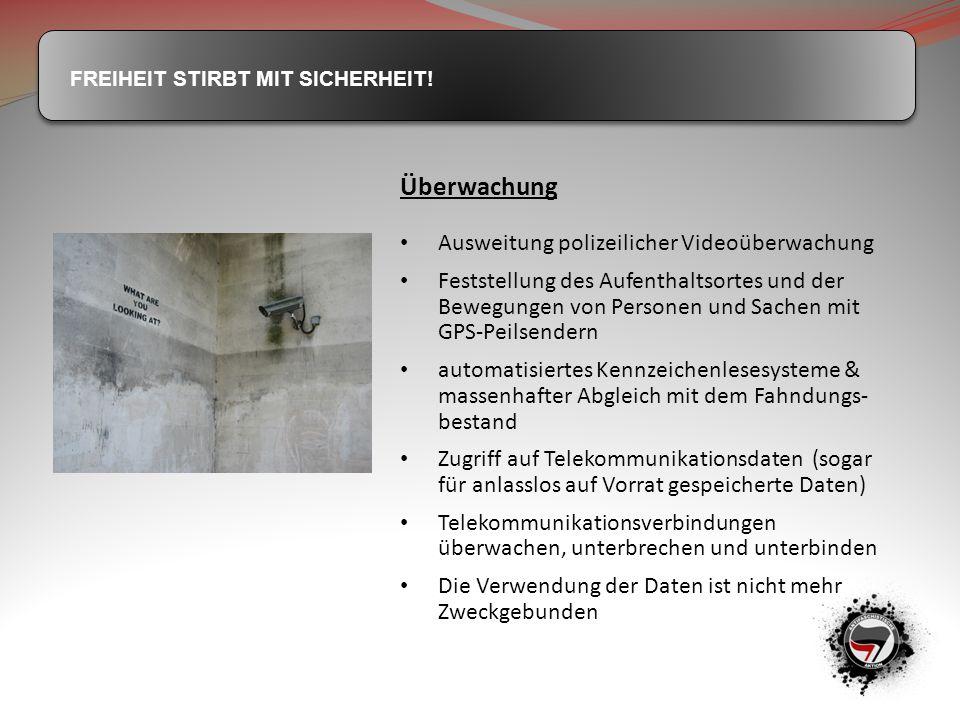 FREIHEIT STIRBT MIT SICHERHEIT! Überwachung Ausweitung polizeilicher Videoüberwachung Feststellung des Aufenthaltsortes und der Bewegungen von Persone