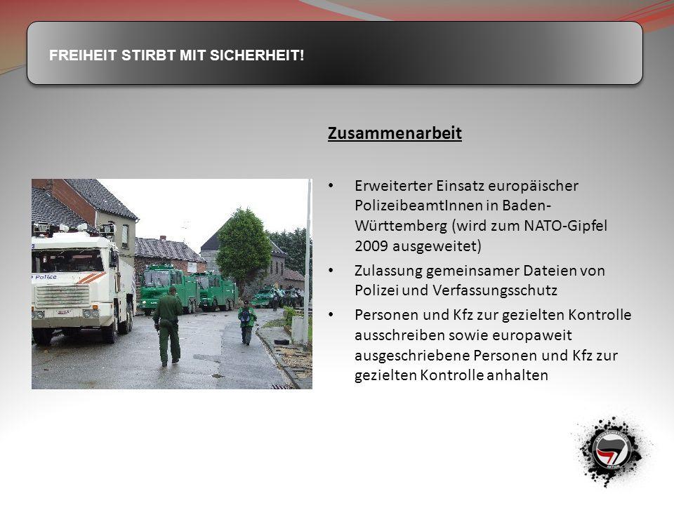 FREIHEIT STIRBT MIT SICHERHEIT! Zusammenarbeit Erweiterter Einsatz europäischer PolizeibeamtInnen in Baden- Württemberg (wird zum NATO-Gipfel 2009 aus