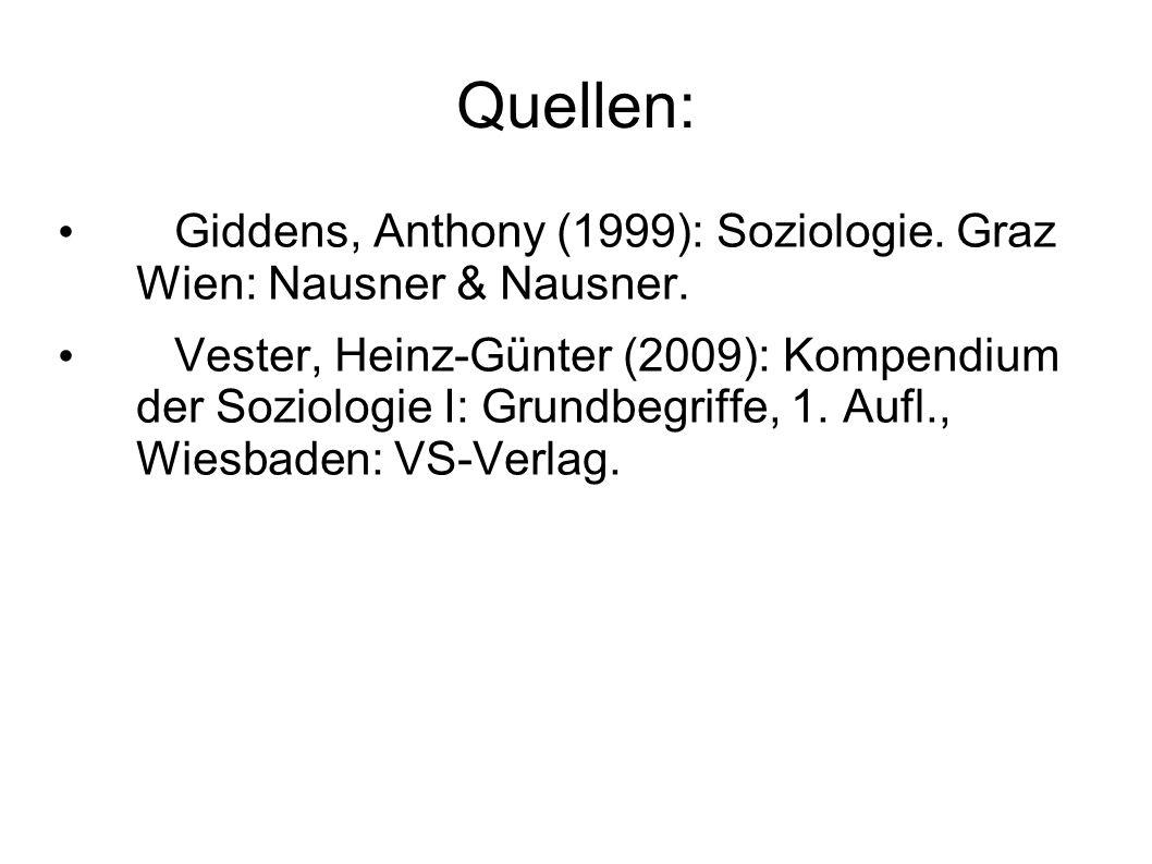 Quellen: Giddens, Anthony (1999): Soziologie. Graz Wien: Nausner & Nausner. Vester, Heinz-Günter (2009): Kompendium der Soziologie I: Grundbegriffe, 1