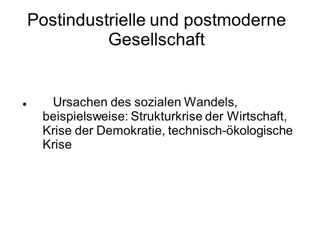 Postindustrielle und postmoderne Gesellschaft Ursachen des sozialen Wandels, beispielsweise: Strukturkrise der Wirtschaft, Krise der Demokratie, techn