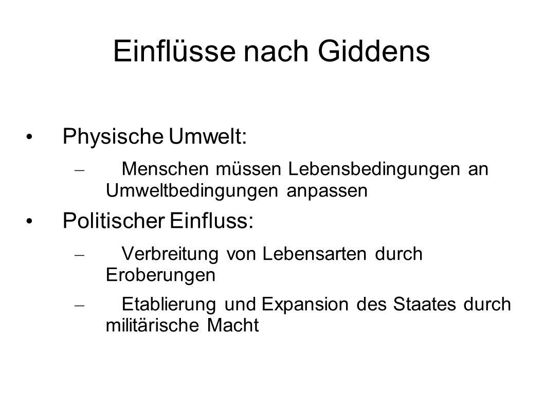 Einflüsse nach Giddens Physische Umwelt: – Menschen müssen Lebensbedingungen an Umweltbedingungen anpassen Politischer Einfluss: – Verbreitung von Leb
