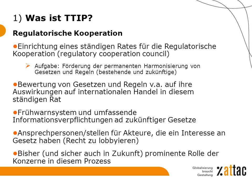 Regulatorische Kooperation ● Einrichtung eines ständigen Rates für die Regulatorische Kooperation (regulatory cooperation council)  Aufgabe: Förderun