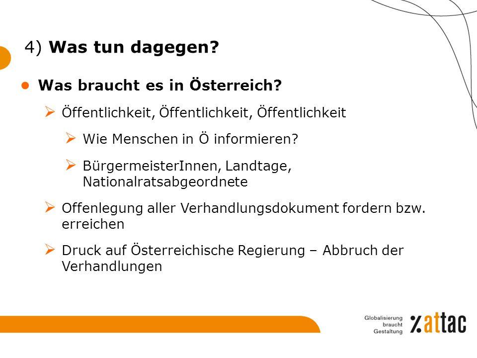 4) Was tun dagegen? ● Was braucht es in Österreich?  Öffentlichkeit, Öffentlichkeit, Öffentlichkeit  Wie Menschen in Ö informieren?  BürgermeisterI