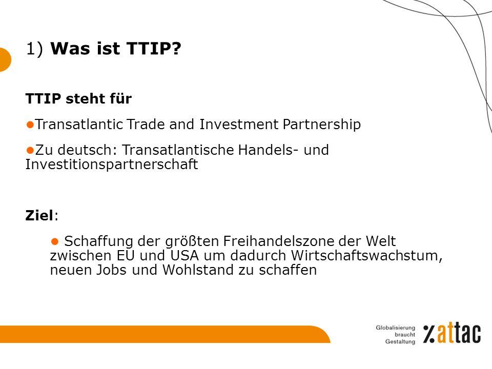 TTIP steht für ● Transatlantic Trade and Investment Partnership ● Zu deutsch: Transatlantische Handels- und Investitionspartnerschaft Ziel: ● Schaffun