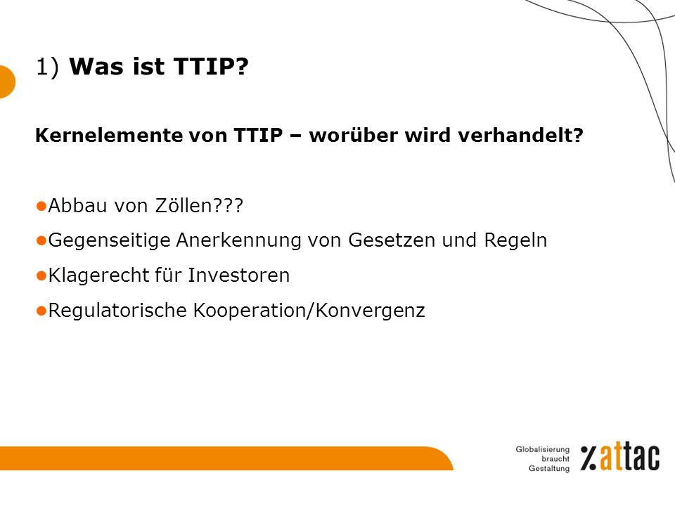 Kernelemente von TTIP – worüber wird verhandelt? ● Abbau von Zöllen??? ● Gegenseitige Anerkennung von Gesetzen und Regeln ● Klagerecht für Investoren