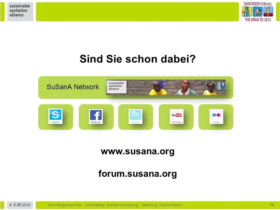 """4.-5.08. 2012 Grundlagenseminar: """"nachhaltige Sanitärversorgung"""", Hamburg, Deutschland14 Sind Sie schon dabei? SuSanA Network www.susana.org forum.sus"""