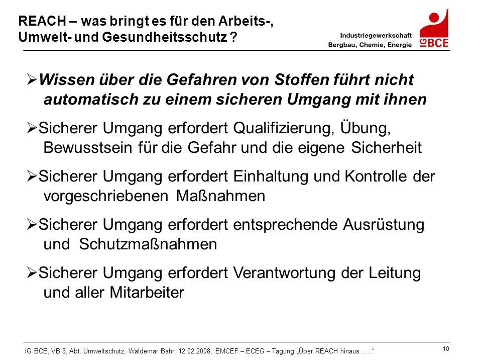 """IG BCE, VB 5, Abt. Umweltschutz, Waldemar Bahr, 12.02.2008, EMCEF – ECEG – Tagung """"Über REACH hinaus....."""" 10 REACH – was bringt es für den Arbeits-,"""