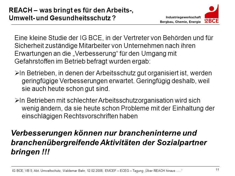 """IG BCE, VB 5, Abt. Umweltschutz, Waldemar Bahr, 12.02.2008, EMCEF – ECEG – Tagung """"Über REACH hinaus....."""" 11 REACH – was bringt es für den Arbeits-,"""