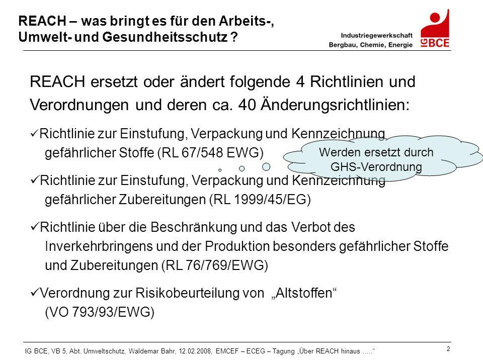 """IG BCE, VB 5, Abt. Umweltschutz, Waldemar Bahr, 12.02.2008, EMCEF – ECEG – Tagung """"Über REACH hinaus....."""" 2 REACH – was bringt es für den Arbeits-, U"""