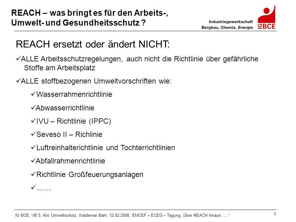 """IG BCE, VB 5, Abt. Umweltschutz, Waldemar Bahr, 12.02.2008, EMCEF – ECEG – Tagung """"Über REACH hinaus....."""" 3 REACH – was bringt es für den Arbeits-, U"""