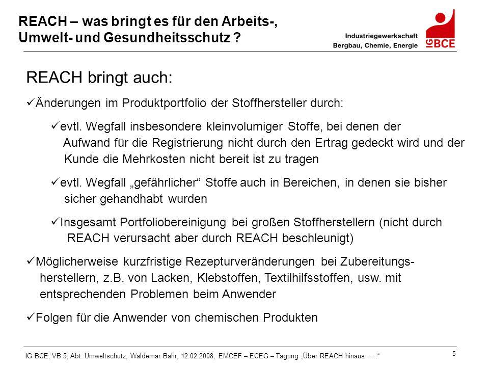 """IG BCE, VB 5, Abt. Umweltschutz, Waldemar Bahr, 12.02.2008, EMCEF – ECEG – Tagung """"Über REACH hinaus....."""" 5 REACH – was bringt es für den Arbeits-, U"""
