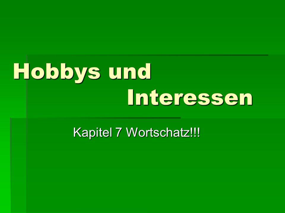Hobbys und Interessen Kapitel 7 Wortschatz!!!
