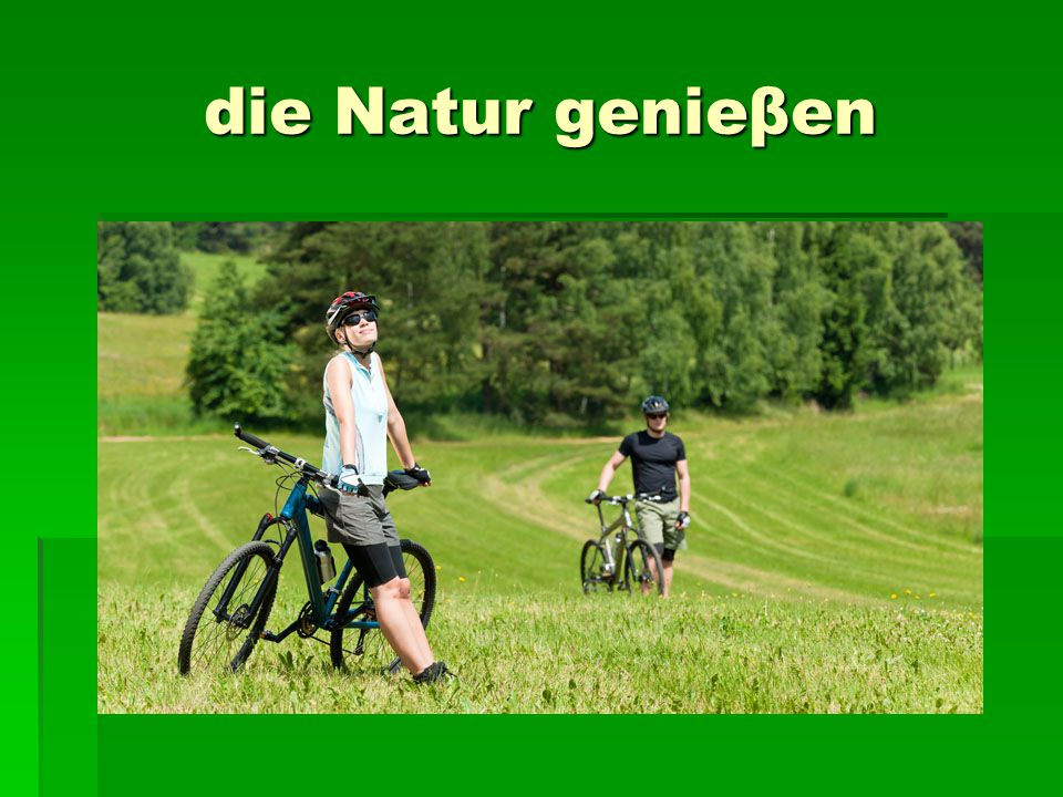 die Natur genieβen