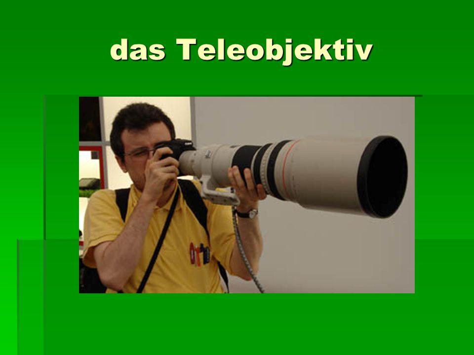 das Teleobjektiv