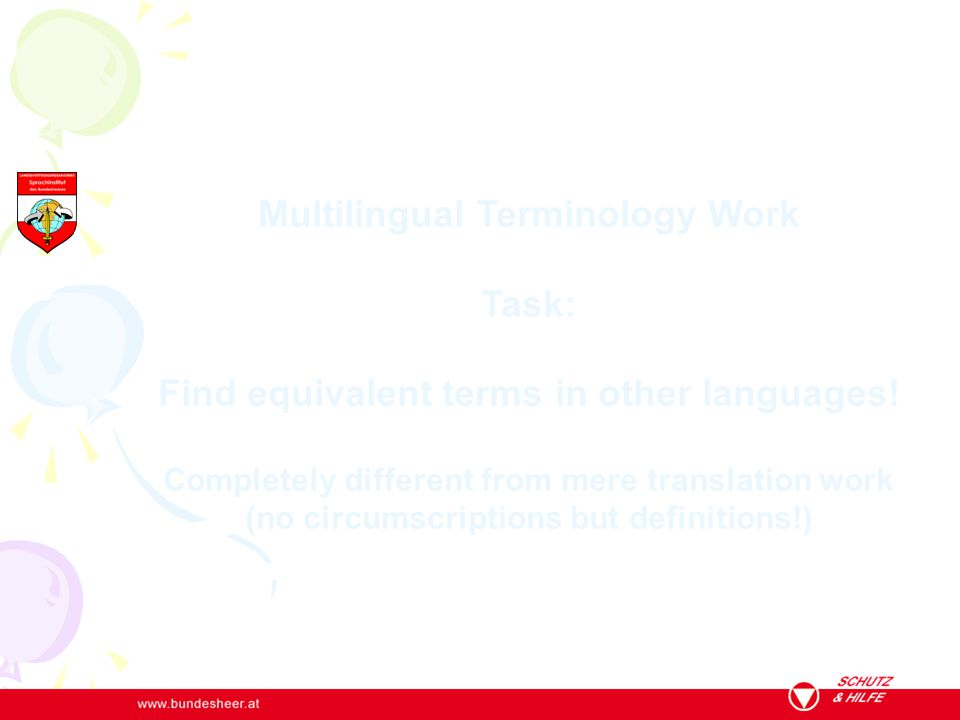 Multilingual Terminology Work Task: Find equivalent terms in other languages! Completely different from mere translation work (no circumscriptions but