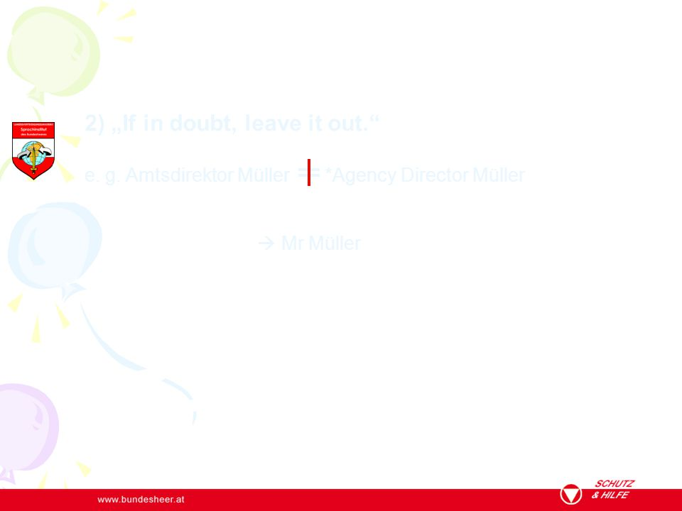 "2) ""If in doubt, leave it out."" e. g. Amtsdirektor Müller *Agency Director Müller  Mr Müller"