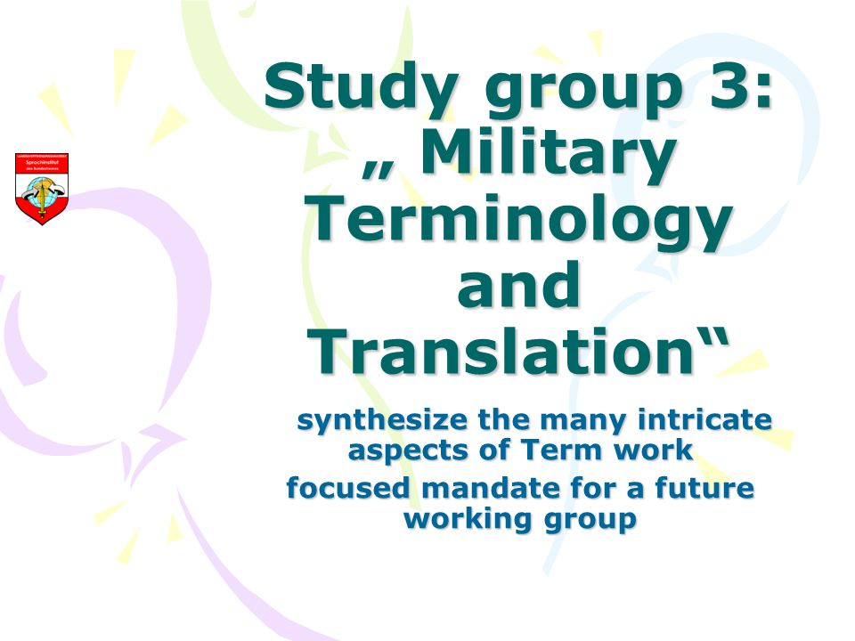 "Study group 3: "" Military Terminology and Translation"" synthesize the many intricate aspects of Term work synthesize the many intricate aspects of Ter"