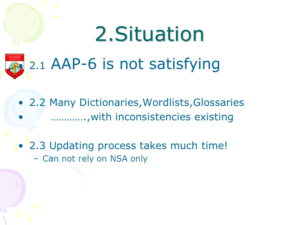 2.Situation 2.1 AAP-6 is not satisfying 2.2 Many Dictionaries,Wordlists,Glossaries ………….,with inconsistencies existing 2.3 Updating process takes much