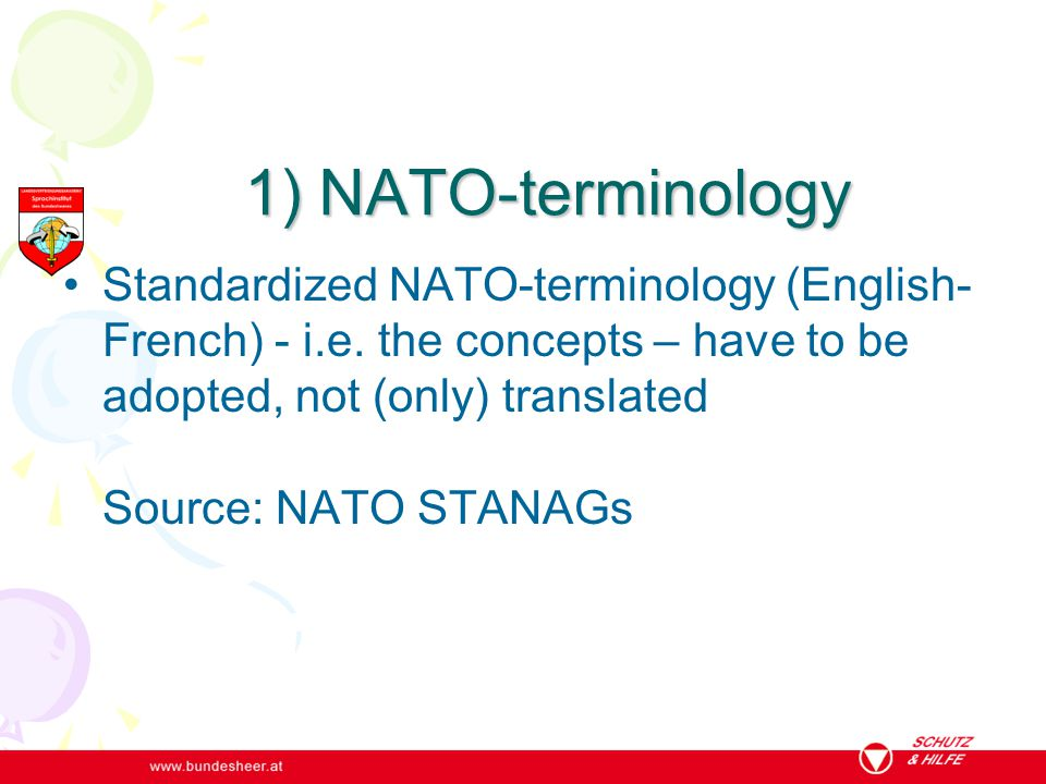 1) NATO-terminology Standardized NATO-terminology (English- French) - i.e. the concepts – have to be adopted, not (only) translated Source: NATO STANA