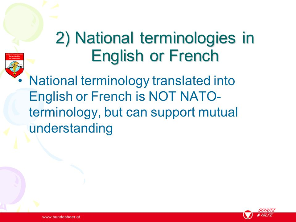 3) National terminologies compared National terminologies compared and translated into different languages is NOT NATO-terminology but can support mutual understanding.