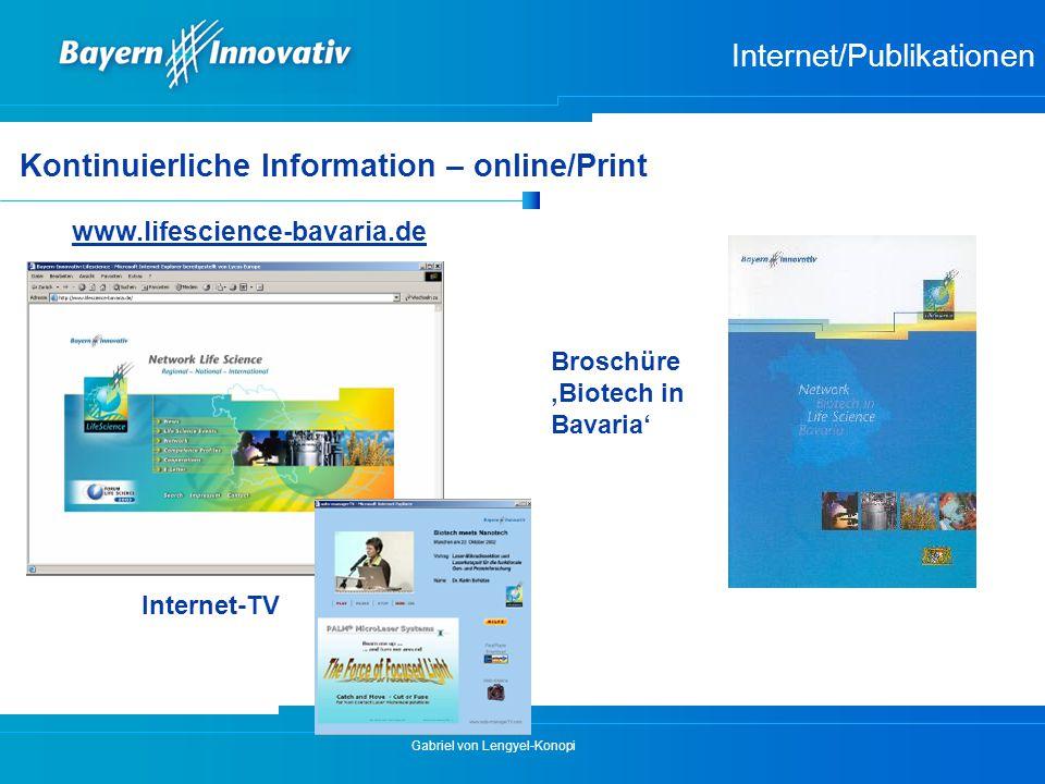 Gabriel von Lengyel-Konopi Internet/Publikationen www.lifescience-bavaria.de Internet-TV Kontinuierliche Information – online/Print Broschüre 'Biotech