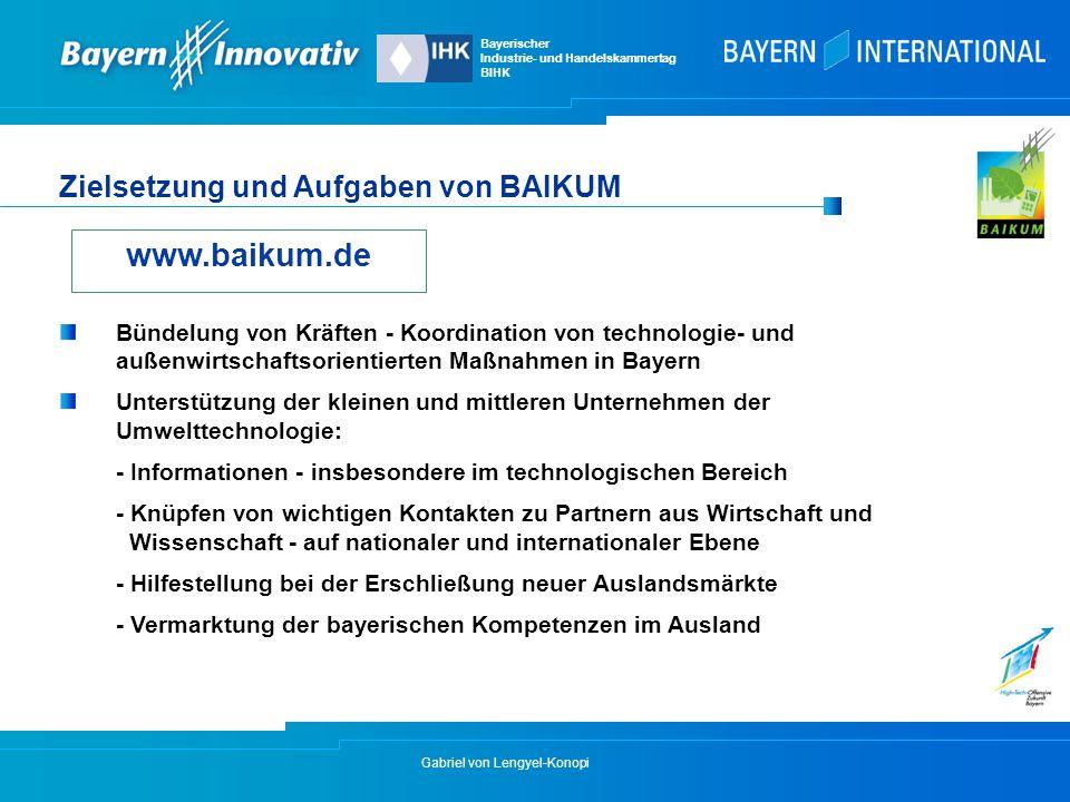 Gabriel von Lengyel-Konopi Zielsetzung und Aufgaben von BAIKUM Bündelung von Kräften - Koordination von technologie- und außenwirtschaftsorientierten