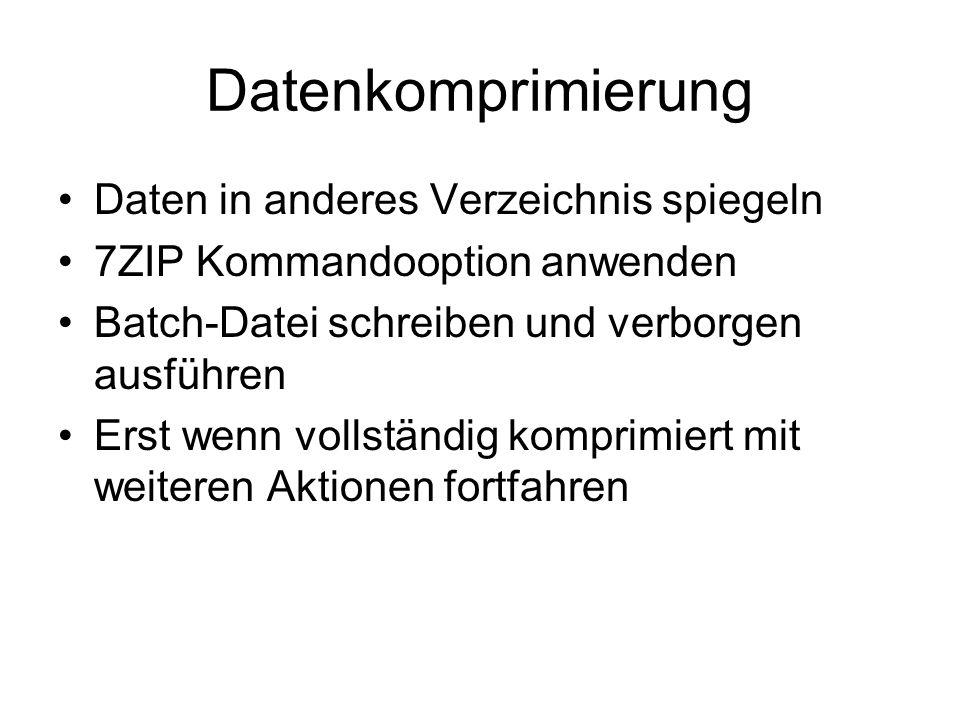 Datenkomprimierung Daten in anderes Verzeichnis spiegeln 7ZIP Kommandooption anwenden Batch-Datei schreiben und verborgen ausführen Erst wenn vollständig komprimiert mit weiteren Aktionen fortfahren