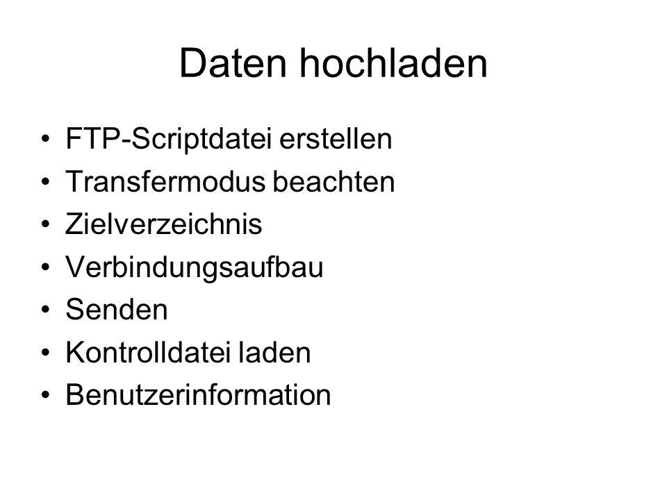 Daten hochladen FTP-Scriptdatei erstellen Transfermodus beachten Zielverzeichnis Verbindungsaufbau Senden Kontrolldatei laden Benutzerinformation