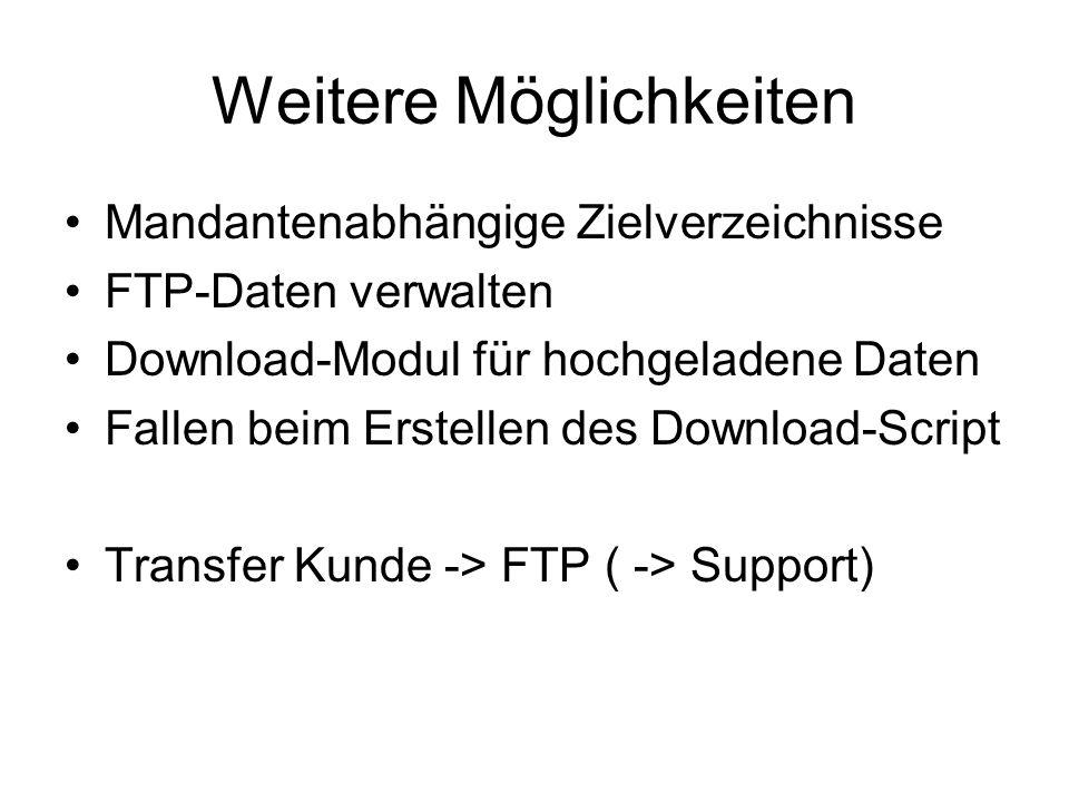 Weitere Möglichkeiten Mandantenabhängige Zielverzeichnisse FTP-Daten verwalten Download-Modul für hochgeladene Daten Fallen beim Erstellen des Download-Script Transfer Kunde -> FTP ( -> Support)
