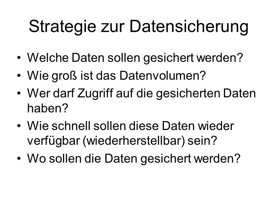 Strategie zur Datensicherung Welche Daten sollen gesichert werden.