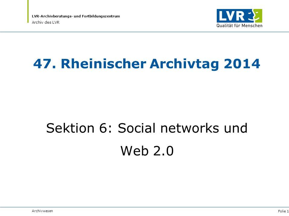 LVR-Archivberatungs- und Fortbildungszentrum Archiv des LVR 47. Rheinischer Archivtag 2014 Sektion 6: Social networks und Web 2.0 Archivwesen Folie 1