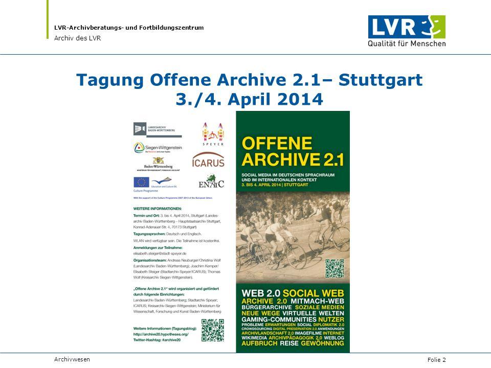 LVR-Archivberatungs- und Fortbildungszentrum Archiv des LVR Tagung Offene Archive 2.1– Stuttgart 3./4. April 2014 Archivwesen Folie 2