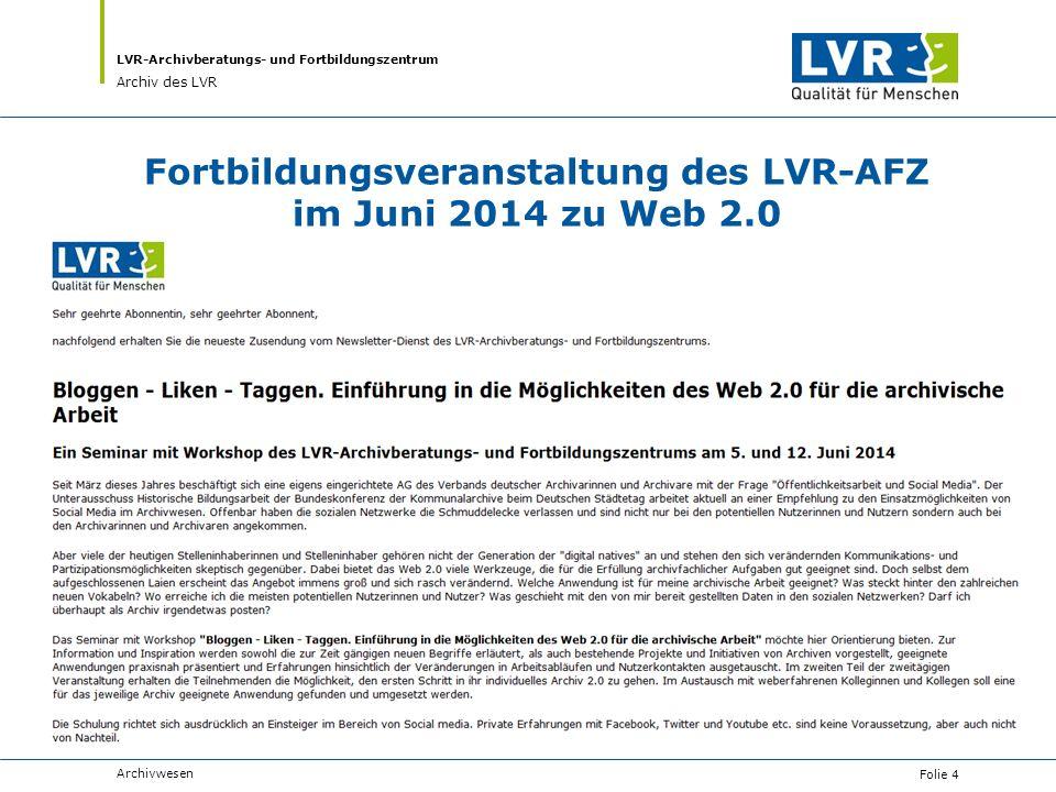 LVR-Archivberatungs- und Fortbildungszentrum Archiv des LVR Fortbildungsveranstaltung des LVR-AFZ im Juni 2014 zu Web 2.0 Archivwesen Folie 4