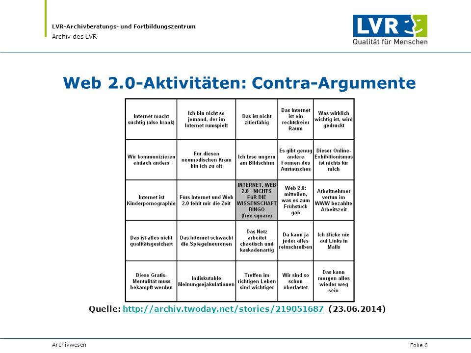 LVR-Archivberatungs- und Fortbildungszentrum Archiv des LVR Web 2.0-Aktivitäten: Contra-Argumente Quelle: http://archiv.twoday.net/stories/219051687 (