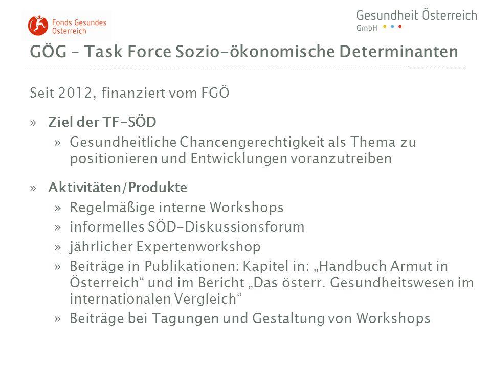 GÖG – Task Force Sozio-ökonomische Determinanten Seit 2012, finanziert vom FGÖ »Ziel der TF-SÖD »Gesundheitliche Chancengerechtigkeit als Thema zu pos