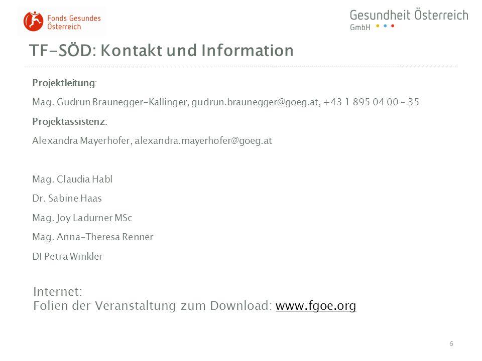 TF-SÖD: Kontakt und Information Projektleitung: Mag. Gudrun Braunegger-Kallinger, gudrun.braunegger@goeg.at, +43 1 895 04 00 – 35 Projektassistenz: Al