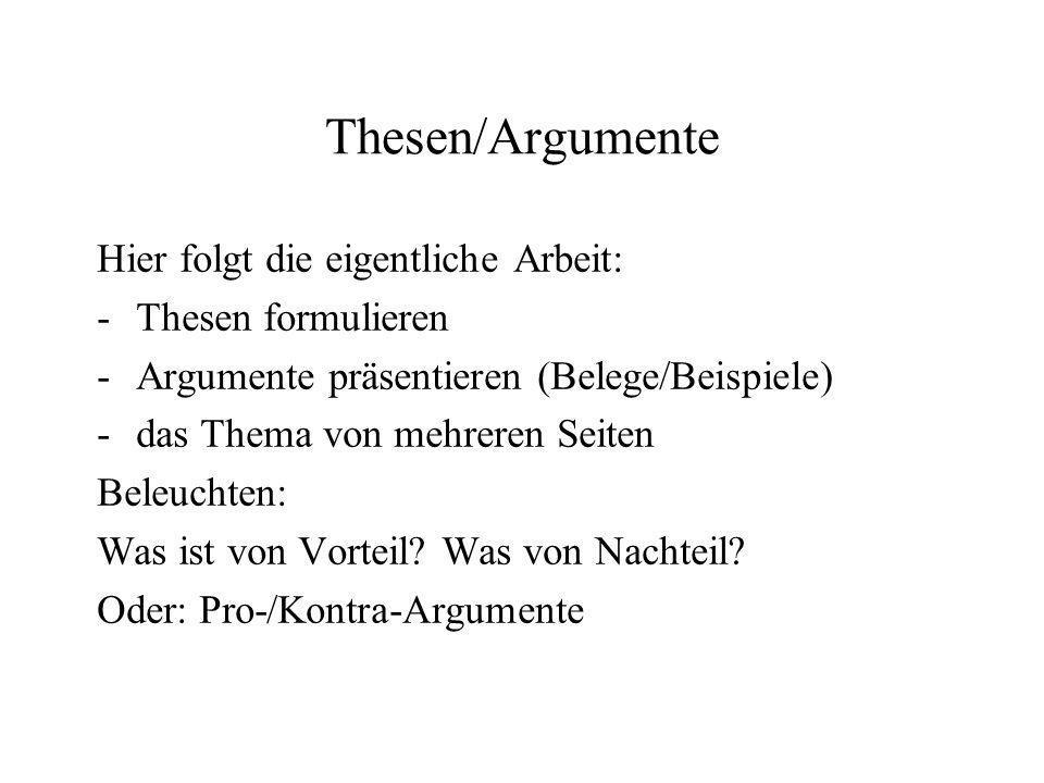 Schlussfolgerungen Zusammenfassung der Thesen und Argumente Abschluss mit: -einem Ergebnis (Beantwortung gestellter Fragen) -einer neuen These -einer neuen Fragestellung...